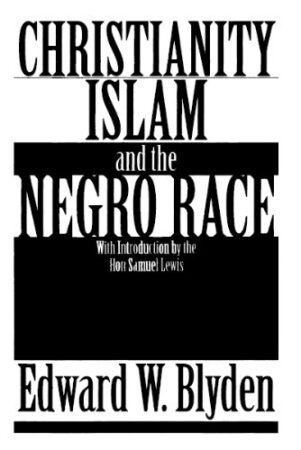 "Study Guide: Edward Blyden's ""Christianity, Islam and the Negro Race"""