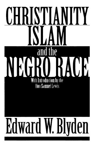 African History Project – Black History – Christianity, Islam and the Negro Race – Blyden